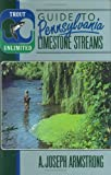 Trout Unlimited's Guide to Pennsylvania Limestone Streams, A. Joseph Armstrong, 0811716511