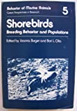 Behavior of Marine Animals Vol. 5 : Shorebirds: Breeding, Behavior and Populations, Burger, J. and Olla, Bori L., 0306415909
