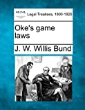 Oke's game Laws, J. W. Willis Bund, 1240154798