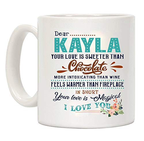 (Valentines Day Gifts For Her - Dear Kayla Your Love Is Sweeter Than Chocolate More Intoxicating Than Wine Feels Warmer Than Fireplage In Short Your Love Is Magical I Love)