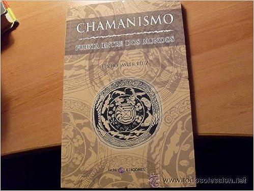 Chamanismo puerta entre dos mundos: Amazon.es: Pedro Javier Ruiz Zamora: Libros