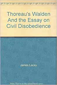 thoreau walden essay on civil disobedience Social reform —wesley mott thoreau's classic essay popularly known as civil disobedience was first published as resistance to civil government in aesthetic papers thoreau's essay has had a profound influence on reformers worldwide.