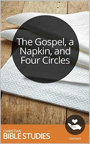 (The Gospel, a Napkin, and Four Circles: Single Session Bible Study: Examine a new way of expressing the gospel. (Christian Vision Project Book)