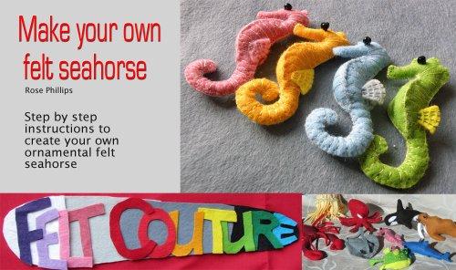 Make Your Own Felt Seahorse (Felt Couture - Sea Creatures Book 1)