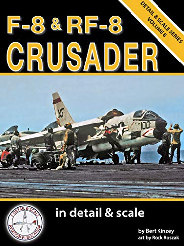 F-8 & RF-8 Crusader in Detail & Scale (Detail & Scale Series)