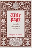 The Title-Page, Its Early Development, 1460-1510, Margaret M. Smith, 0712346872