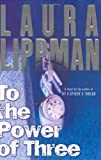 To the Power of Three, Laura Lippman, 0060506725