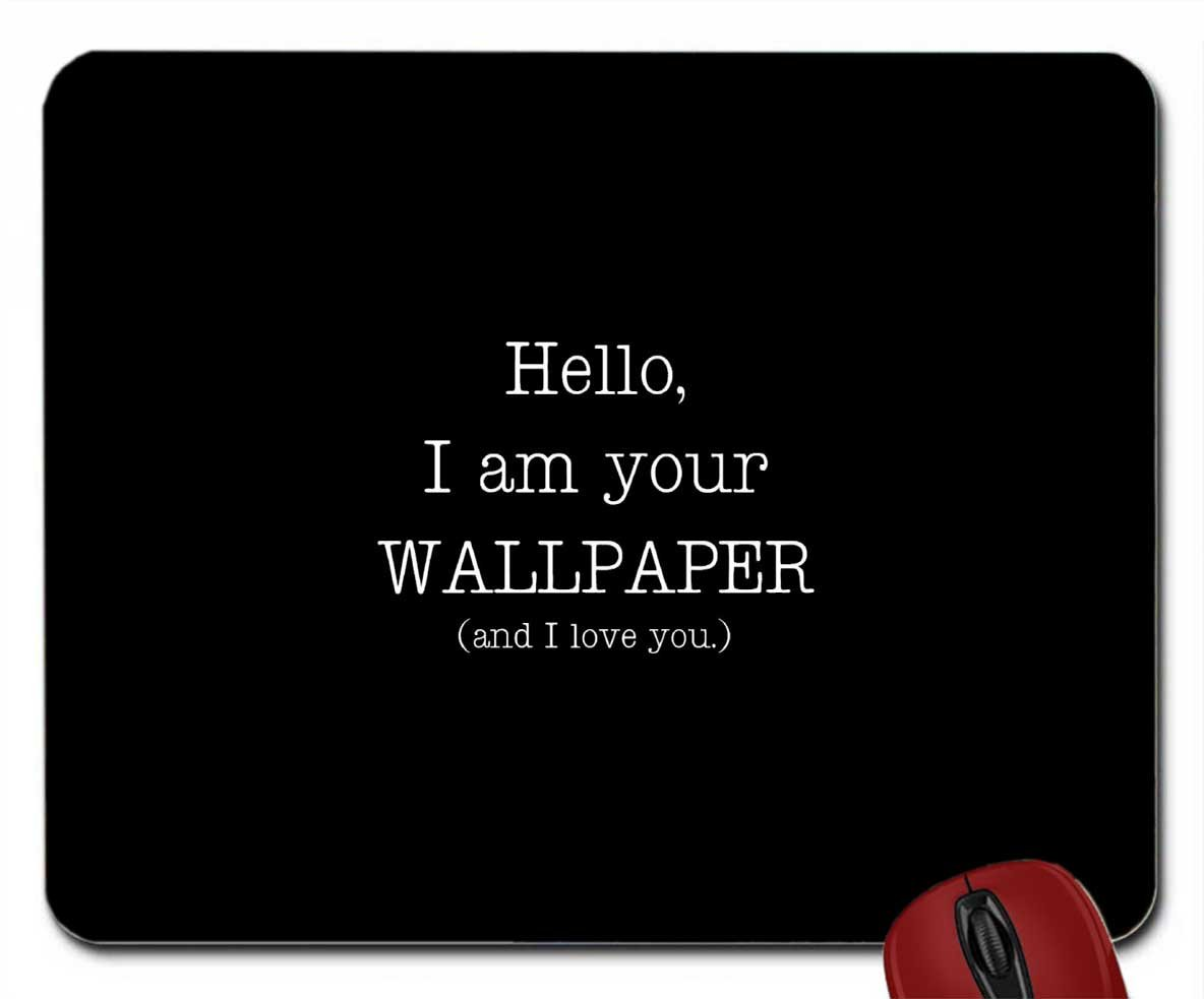 I M Your Wallpaper And I Love You Wallpaper Mouse Pad Computer