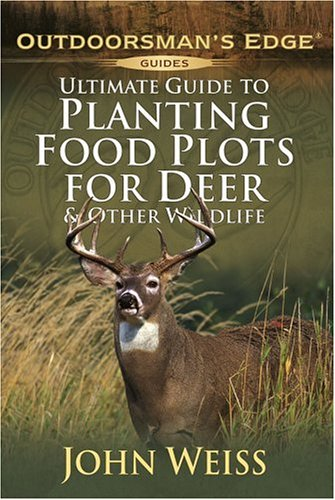 Ultimate Guide to Planting Food Plots for Deer and Other Wildlife (Outdoorsman's Edge)