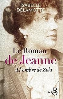 Le roman de Jeanne : à l'ombre de Zola, Delamotte, Isabelle