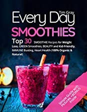 Every Day Smoothies: Top 30 Smoothie Recipes for Weight Loss, Green Smoothies, Beauty and Kid-friendly, Immune Busting, Heart health (100% Organic and Natural)