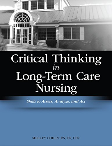 Critical Thinking in Long-Term Care Nursing: Skills to Assess, Analyze and Act (Cohen, Critical Thinking in Long-Term Ca