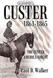 Custer 1861-1865, Paul D. Walker, 1475940017
