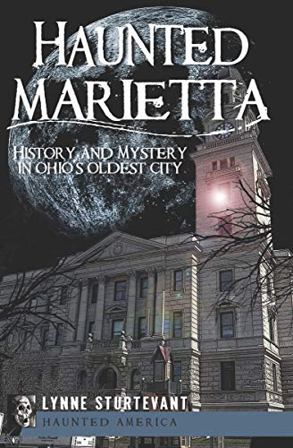 Haunted Marietta: History and Mystery in Ohio's Oldest City (Haunted America)