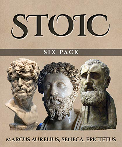 (Stoic Six Pack - Meditations of Marcus Aurelius, Golden Sayings, Fragments and Discourses of Epictetus, Letters From A Stoic and The Enchiridion (Illustrated))