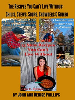 The Recipes You Can't Live Without: Chilis, Stews, Soups, Chowders & Gumbo by [Phillips, John E., Phillips, Denise]