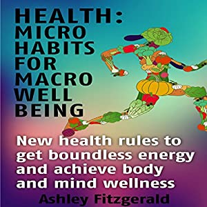 Health: Micro Habits for Well Being Audiobook