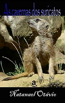 As cavernas dos suricatos por [Otávio, Natanael]