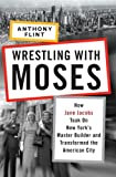Wrestling with Moses, Anthony Flint, 1400066743