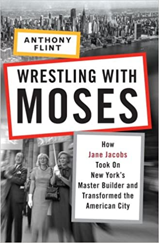 Book Wrestling with Moses: How Jane Jacobs Took on New York's Master Builder and Transformed the American City