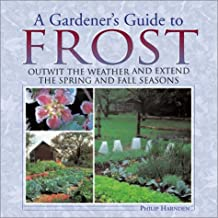A Gardener's Guide to Frost: Outwit the Weather & Extend the Spring & Fall Seasons
