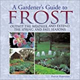 img - for A Gardener's Guide to Frost: Outwit the Weather and Extend the Spring and Fall Seasons book / textbook / text book