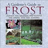 A Gardener's Guide to Frost, Philip Harnden, 1572235764