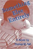 Something Else Entirely, Thomas M. Hall, 0595448593