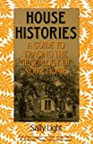 House Histories: A Guide to Tracing the Genealogy of Your Home