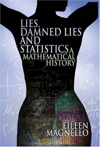Lies, Damn Lies and Statistics: A Mathematical History