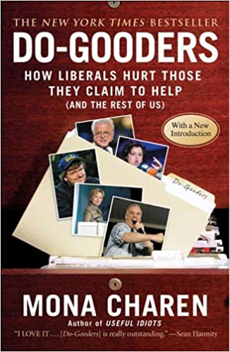 Do Gooders How Liberals Hurt Those They Claim To Help And The