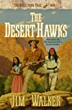 Front cover for the book The Desert Hawks (The Wells Fargo Trail Books) by James Walker
