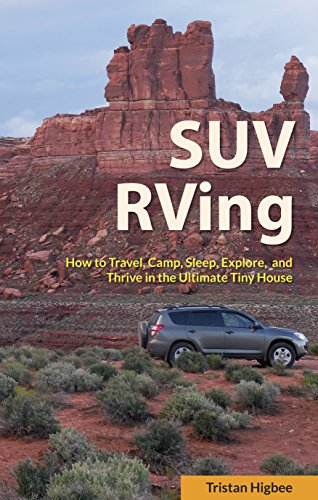 SUV RVing: How to Travel, Camp, Sleep, Explore, and Thrive in the Ultimate Tiny House