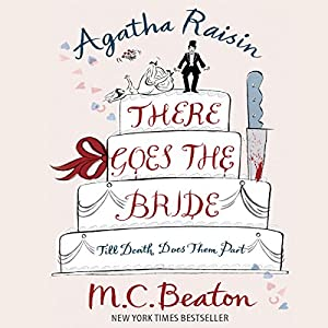 Agatha Raisin: There Goes the Bride Hörbuch
