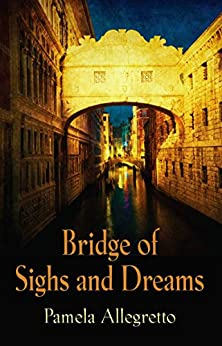 Bridge of Sighs and Dreams by [Allegretto, Pamela]