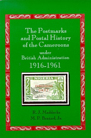 The Postmarks and Postal History of the Cameroons under British Administration 1916-1961