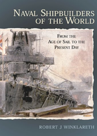 Download Naval Shipbuilders of the World: From the Age of Sail to the Present Day ebook