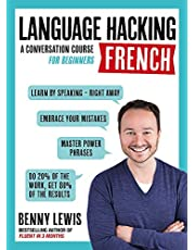 LANGUAGE HACKING FRENCH (Learn How to Speak French - Right Away): A Conversation Course for Beginners