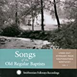 Songs of the Old Regular Baptists: Lined-Out Hymnody From Eastern Kentucky, Vol. 2