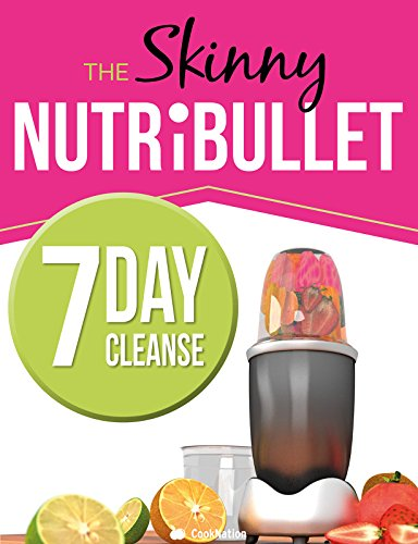 The Skinny NUTRiBULLET 7 Day Cleanse: Calorie Counted Cleanse & Detox Plan: Smoothies, Soups & Meals to Lose (Skinny Nutribullet Recipes)