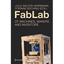 FabLab: Of Machines, Makers, and Inventors