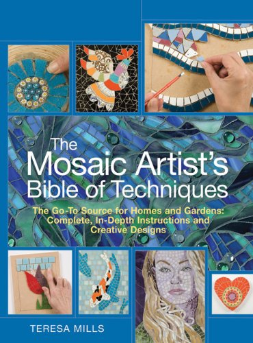 The Mosaic Artist's Bible of Techniques: The Go-To Source for Homes and Gardens: Complete, In-Depth Instructions and Creative Designs by Trafalgar Square Books