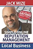 Simple Online Reputation Management for Your Local Business, Jack Mize, 1478179724