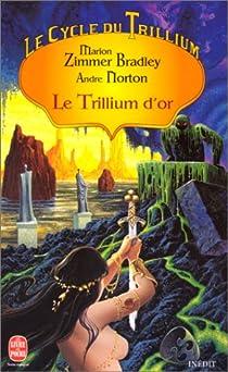 Le Cycle du Trillium, tome 3 : Le Trillium d'or par Bradley