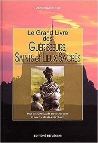 Le grand livre des guérisseurs, saints et lieux sacrés par Dominique Biton