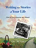 Writing the Stories of Your Life: How to Turn Memories into Memoir