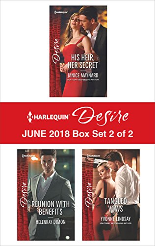 Harlequin Desire June 2018 - Box Set 2 of 2: His Heir, Her Secret\Reunion with Benefits\Tangled Vows