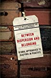 Between Dispersion and Belonging: Global Approaches to Diaspora in Practice (Mcgill-Queen's Studies in Ethnic History)