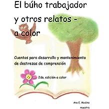 El buho trabajador y otros relatos: Cuentos para el desarrollo de destrezas de comprension (a color) (Spanish Edition) Jul 31, 2017