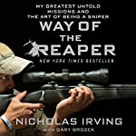Way of the Reaper: My Greatest Untold Missions and the Art of Being a Sniper | Nicholas Irving,Gary Brozek